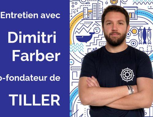 Dimitri Farber  :  «Dans 5 ans Tiller sera l'écosystème de référence en Europe»
